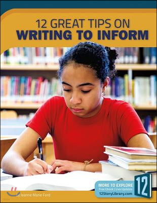 Writing to Inform: 12 Great Tips