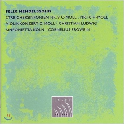 Christian Ludwig / Cornelius Frowein 멘델스존: 바이올린 협주곡, 현악 교향곡 9, 10번 (Mendelssohn: Violin Concerto, String Symphonies)
