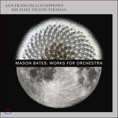 Michael Tilson Thomas 메이슨 베이츠: 관현악 작품집 - The B-Sides, Liquid Interface, Alternative Energy (Mason Bates: Works for Orchestra) 마이클 틸슨 토머스, 샌프란시스코 심포니
