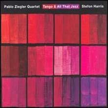 Pablo Ziegler Quartet & Stefon Harris - Tango & All That Jazz