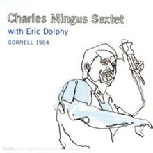 Charles Mingus Sextet & Eric Dolphy - Cornell 1964