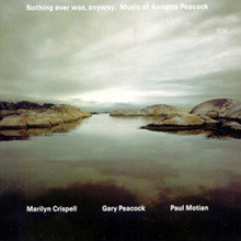 Marilyn Crispell / Gary Peacock / Paul Motian - Nothing Ever Was Anyway