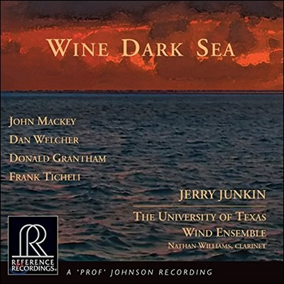 Jerry Junkin 댄 웰처: 스푸만테 / 티켈리: 클라리넷 협주곡 / 존 맥키: 교향곡 (Wine Dark Sea - Dan Welcher / Donald Grantham / Frank Ticheli / John Mackey)