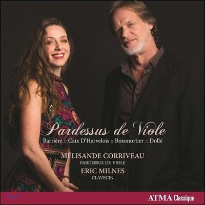 Melisande Corriveau 파르드쉬 드 비올을 위한 음악 - 바리에르 / 브와모르티에 / 데르벨루아 / 샤를 돌레 (Pardessus de Viole - Barriere, Caix d'Hervelois, Boismortier, Charles Dolle) 멜리장드 코리보