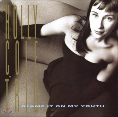Holly Cole (홀리 콜) - Blame It On My Youth