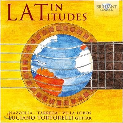 Luciano Tortorelli 라틴 아메리카 기타 음악 - 피아졸라 / 타레가 / 빌라-로보스 (Latin Latitudes - Latin-American Guitar Music: Piazzolla / Tarrega / Villa-Lobos) 루치아노 토르토렐리