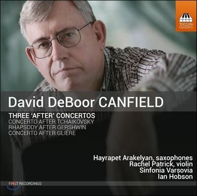 Ian Hobson 데이비드 캔필드: 3곡의 '애프터' 협주곡 - 차이코프스키 & 글리에르 협주곡, 거슈윈랩소디 (David DeBoor Canfield: Three After Concertos)