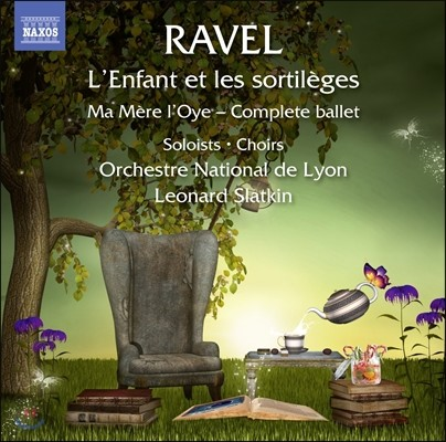Leonard Slatkin 라벨: 아이와 마법, 어미 거위 발레 전곡 (Ravel: L'Enfant et les Sortileges, Ma Mere l'Oye - Complete Ballet) 레너드 슬래트킨, 리옹 국립 오케스트라