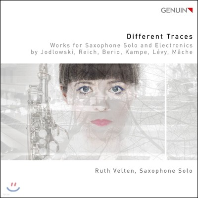 Ruth Velten 베리오 / 레비 / 스티브 라이히: 색소폰 솔로 작품집 (Different Traces - Jodlowski, Reich, Berio, Kampe, Levy, Mache: Works for Saxophone Solo & Electronics) 루스 벨텐