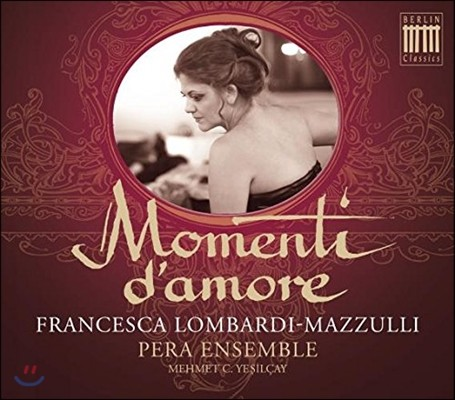 Francesca Lombardi Mazzulli 사랑의 순간 - 몬테베르디 / 스트로치 / 팔코니에리 / 카치니: 성악곡과 기악곡 (Momenti d'Amore - Barbara Strozzi, Falconieri, Monteverdi, Frescobaldi, Caccini)