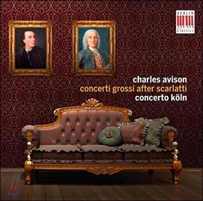 Concerto Koln 찰스 애비슨: 합주 협주곡 (콘체르토 그로소) [스카를라티 작품 편곡] - 콘체르토 쾰른 (Charles Avison: Concerti Grossi After Scarlatti)
