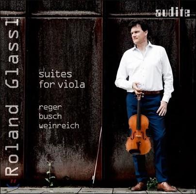 Roland Glassl 막스 레거 / 아돌프 부슈 / 유스투스 바인라이히: 무반주 비올라 모음곡 - 롤란드 그라슬 (Max Reger / Adolf Busch / Justus Weinreich: Suite for Viola Solo)