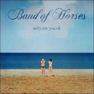 Band Of Horses (밴드 오브 호시즈) - Why Are You OK [LP]