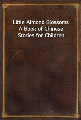 Little Almond Blossoms A Book of Chinese Stories for Children