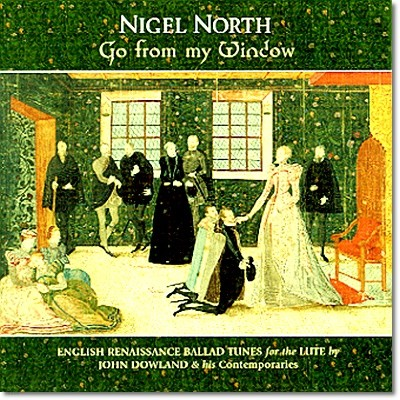Nigel North 존 다울랜드와 동시대의 음악가들 (Go From My Window - John Dowland and His Contemporaries)