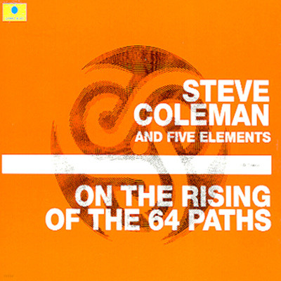 Steve Coleman & Five Eleme - On The Rising Of The 64 Paths
