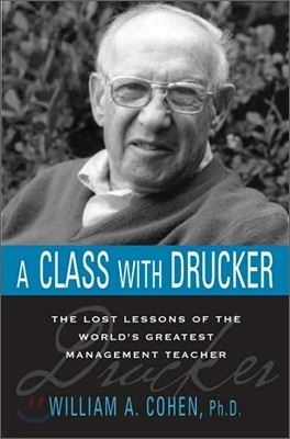 Class with Drucker : The Lost Lessons of the World's Greatest Management Teacher