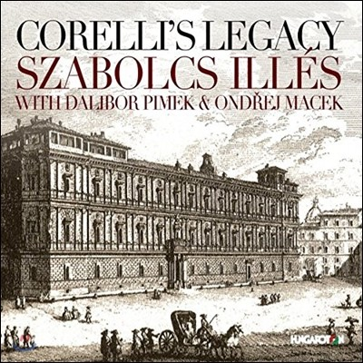 Szabolcs Illes 코렐리의 유산 - 코렐리 제자들의 바이올린 소나타와 트리오 소나타 작품집 (Corelli's Legacy - Castrucci / Geminiani / Visconti / Mossi: Violin Sonatas & Trio Sonatas)
