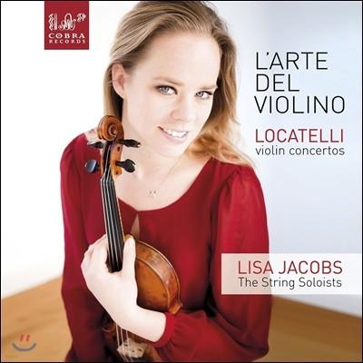 Lisa Jacobs 피에트로 로카텔리: 바이올린 협주곡집 (Pietro Locatelli: Violin Concertos Op.3 Nos.1, 2 & 4) 리사 야콥스, 더 스트링 솔리스트