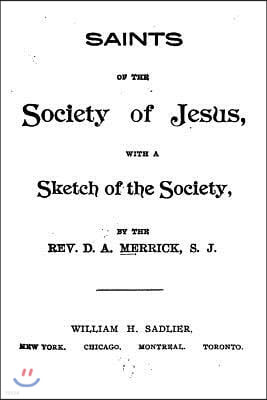 Saints of the Society of Jesus, With a Sketch of the Society