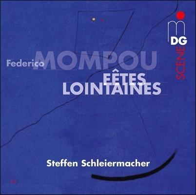 Steffen Schleiermacher 페데리코 몸포우: 먼 곳의 축제 (Federico Mompou: Fetes Lointaines) 슈테픈 슐라이어마허