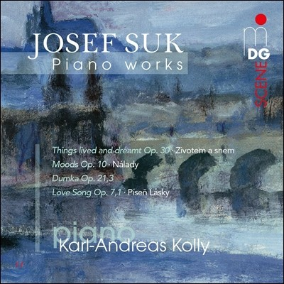 Karl-Andreas Kolly 요제프 수크: 피아노 작품집 (Josef Suk: Piano Works - Things Lived and Dreamt Op.30, Moods Op.10, Dumka Op.21,3, Love Song Op.7,1) 카를-안드레아스 콜리