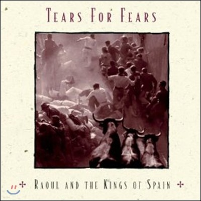 Tears For Fears (티어스 포 피어스) - Raoul And The Kings Of Spain