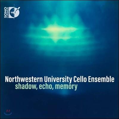 Northwestern University Cello Ensemble 그림자, 메아리, 기억 - 포레 / 라흐마니노프 / 리게티 / 말러 (Shadow, Echo, Memory) 노스웨스턴 대학교 첼로 앙상블