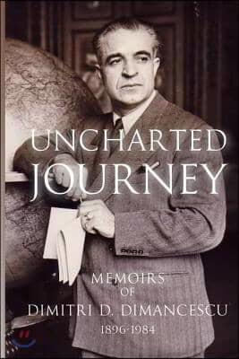 Uncharted Journey: Memoirs of Dimitri D. Dimancescu