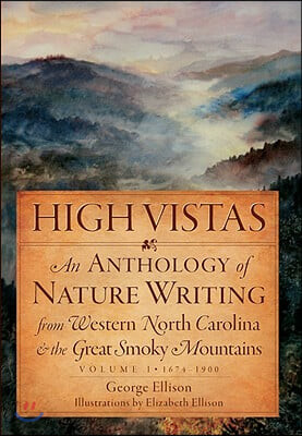 High Vistas, Volume I: 1674-1900: An Anthology of Nature Writing from Western North Carolina & the Great Smoky Mountains