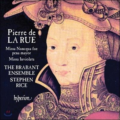 The Brabant Ensemble 피에르 드 라 뤼: 미사곡 (Pierre de La Rue: Missa Nuncqua Fue Pena Mayor, Missa Inviolata) 브라반트 앙상블, 스티븐 라이스
