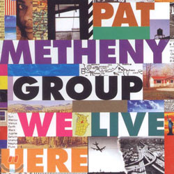 Pat Metheny Group - We Live Here