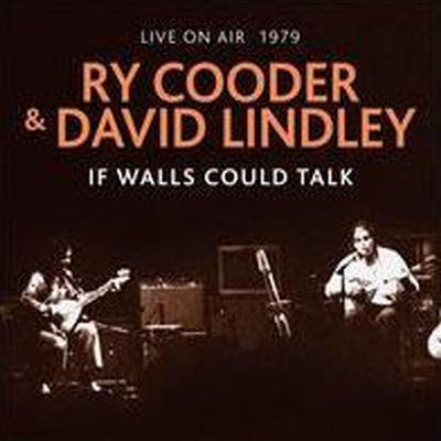 Ry Cooder / David Lindley - If Walls Could Talk: Live On Air 1979