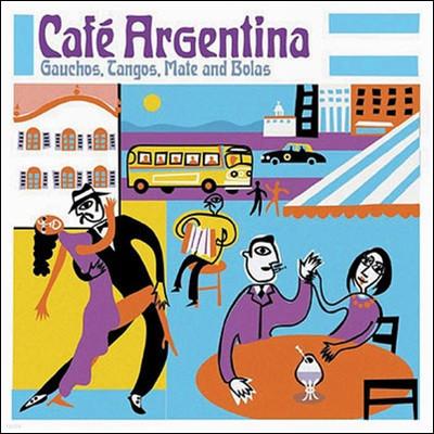 Cafe Argentina: Gauchos, Tangos, Mate & Bolas