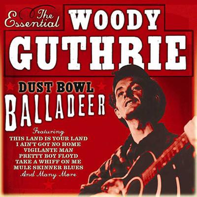 Woody Guthrie - Dust Bowl Balladeer: The Essential