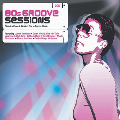 80's Groove Sessions: Classics From A Golden Era In Dance Music