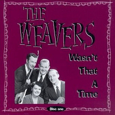 The Weavers - Wasn't That A Time