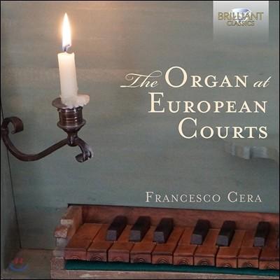 Francesco Cera 르네상스 시대 유럽 법원의 오르간 - 프레스코발디 / 파스퀴니 / 카베존 / 샤이트 외 (The Organ at European Courts) 프란세스코 체라