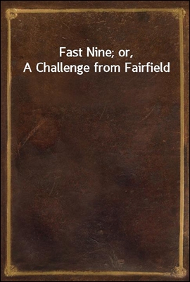 Fast Nine; or, A Challenge from Fairfield