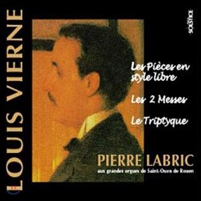 Pierre Labric 루이 비에른: 오르간 작품 2집 - 자유로운 스타일의 작품 외 (Louis Vierne: Organ Works Vol.2 - Les Pieces en Style Libre, Les 2 Messes, Le Triptyque)