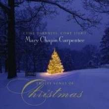 Mary Chapin Carpenter - Come Darkness, Come Light: 12 Songs of Christmas