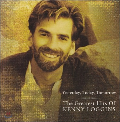 Kenny Loggins - Yesterday, Today, Tomorrow: Greatest Hits Of
