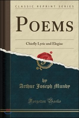 Poems: Chiefly Lyric and Elegiac (Classic Reprint)