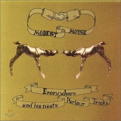 Modest Mouse - Everywhere And His Majesty Parlour Tricks