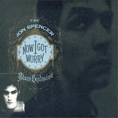 Jon Spencer Blues Explosion - Now I Got Worry (Digipak)