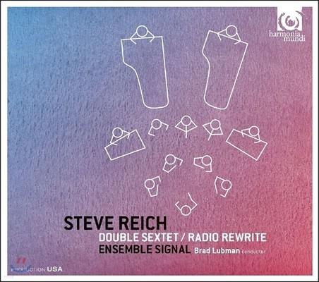 Ensemble Signal 스티브 라이히: 더블 섹스텟, 라디오 리라이트 (Steve Reich: Double Sextet, Radio Rewrite) 앙상블 시그널, 브래드 러브먼