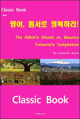 영어 원서로 정복하라 The Abbot's Ghost; or, Maurice Treherne's Temptation