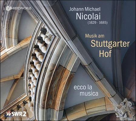 Ecco la Musica 요한 미하엘 니콜라이: 슈투트가르트 궁정의 음악 (Johann Michael Nicolai: Musik Am Stuttgarter Hof) 에코 라 무지카