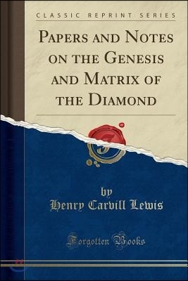 Papers and Notes on the Genesis and Matrix of the Diamond (Classic Reprint)