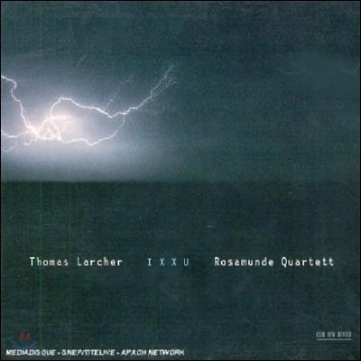 Rosamunde Quartett 토마스 라르허 작품집 - 로자문데 현악 사중주단 (Thomas Larcher: Ixxu)